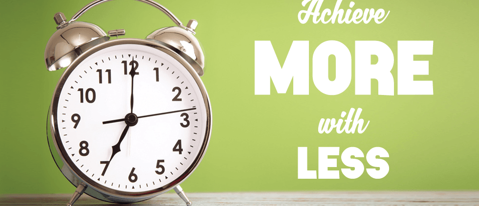 Achieve More With Less: Time-saving techniques for business & marketing